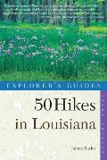 Explorer's Guides: 50 Hikes in Louisiana: Walks, Hikes, and Backpacks in the Bayou State