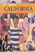 Art Towns: California: Communities Celebrating Creativity: Festivals, Galleries, Museums, Dining & Lodging