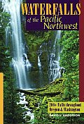 Waterfalls of the Pacific Northwest: 200+ Waterfalls Throughout Oregon & Washington