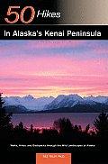 50 Hikes in Alaska's Kenai Peninsula (50 Hikes in Alaska's Kenai Peninsula)