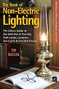 The Book of Non-Electric Lighting: The Classic Guide to the Safe Use of Candles, Fuel Lamps, Lanterns, Gaslights, & Fire-View Stoves