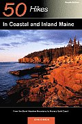 50 Hikes in Coastal and Inland Maine: From the Burnt Meadow Mountains to Maine's Bold Coast