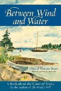 Between Wind & Water: A Book About The Coast Of Maine by Gerald Warner Brace