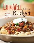 Eating Well on a Budget: 140 Delicious, Healthy, Affordable Recipes: Amazing Meals for Less Than $3 a Serving