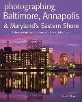 Photographing Baltimore, Annapolis & Maryland Eastern Shore: Where to Find Perfect Shots and How to Take Them