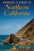 Backroads & Byways of Northern California: Drives, Day Trips & Weekend Excursions (Backroads & Byways of Northern California: Drives, Day Trips & Weekend Excursions)