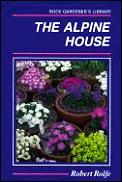Alpine House: Its Plants & Purposes