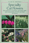 Specialty Cut Flowers: The Production of Annuals, Perennials, Bulbs, & Woody Plants for Fresh & Dried Cut Flowers
