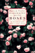 Gardening with Roses: A Practical and Inspirational Guide