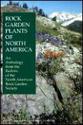 Rock garden plants of North America :an anthology from the Bulletin of the North American Rock Garden Society Cover