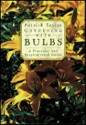Gardening with Bulbs: A Practical and Inspirational Guide