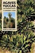 Agaves Yuccas & Related Plants A Gardeners Guide