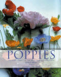 Poppies A Guide To The Poppy Family In The Wild & in Cultivation Revised Edition