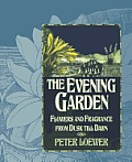 The Evening Garden: Flowers and Fragrance from Dusk Till Dawn