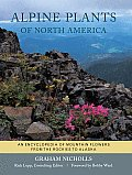 Alpine Plants of North America: An Encyclopedia of Mountain Flowers from the Rockies to Alaska Cover