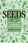 Seeds: The Definitive Guide to Growing, History & Lore