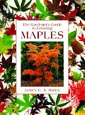 Gardener's Guide to Growing Maples (Gardener's Guide to Growing Series)