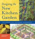 Designing the New Kitchen Garden: An American Potager Handbook Cover