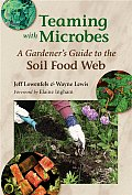 Teaming with Microbes A Gardeners Guide to the Soil Food Web