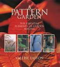 A Pattern Garden: The Essential Elements of Garden Making