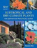 Subtropical & Dry Climate Plants The Definitive Practical Guide