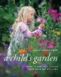 A Child's Garden: 60 Ideas to Make Any Garden Come Alive for Children (Archetype Press Books)