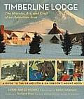 Timberline Lodge The History Art & Craft of an American Icon