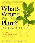 What's Wrong with My Plant? (and How Do I Fix It?): A Visual Guide to Easy Diagnosis and Organic Remedies Cover