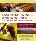 Essential Wines and Wineries of the Pacific Northwest: A Guide to the Wine Countries of Washington, Oregon, British Columbia, and Idaho Cover