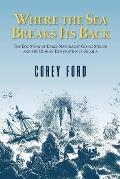 Where the Sea Breaks Its Back The Epic Story of Early Naturalist Georg Steller & the Russian Exploration of Alaska
