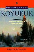 Shadows on the Koyukuk An Alaskan Natives Life a