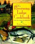 The Riversong Lodge cookbook :world-class cooking in the Alaskan bush Cover