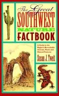 The great Southwest nature factbook :a guide to the region's remarkable animals, plants, and natural features