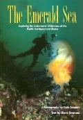 The Emerald Sea: Exploring the Underwater Wilderness of the Pacific Northwest and