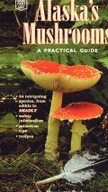 Alaska's Mushrooms: A Practical Guide (Alaska Pocket Guide)