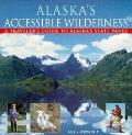 Alaska's Accessible Wilderness: A Traveler's Guide to Alaska's State Parks