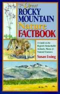 The Great Rocky Mountain Nature Factbook: A Guide to the Region's Remarkable Animals, Plants & Natural Features