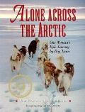 Alone Across the Arctic: One Woman's Epic Journey by Dog Team Cover