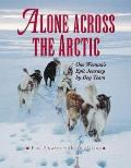 Alone Across the Arctic: A Woman's Journey Across the Top of the World by Dog Team