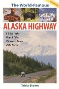 World Famous Alaska Highway: Guide to the Alcan & Other Wilderness Roads of the North Cover