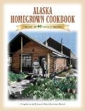 Alaska Homegrown Cookbook The Best Recipes from the Last Frontier