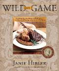 Wild about Game 150 Recipes for Farm Raised & Wild Game From Alligator & Antelope to Venison & Wild Turkey
