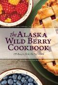 The Alaska Wild Berry Cookbook: 275 Recipes from the Far North Cover