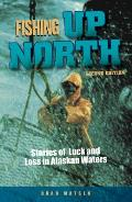 Fishing Up North Stories of Luck & Loss in Alaskan Waters