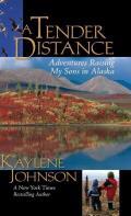 A Tender Distance: Adventures Raising My Sons in Alaska