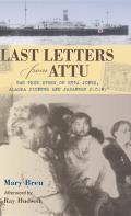 Last Letters from Attu The True Story of Etta Jones Alaska Pioneer & Japanese POW