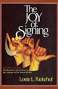 Joy of Signing The Illustrated Guide for Mastering Sign Language & the Manual Alphabet