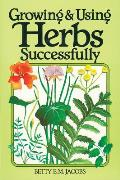 Growing and Using Herbs Successfully (Garden Way Book)