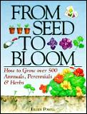 From Seed to Bloom: How to Grow Over 500 Annuals, Perennials and Herbs Cover