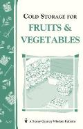 Cold Storage for Fruits & Vegetables. A Storey Country Wisdom Bulletin A-87